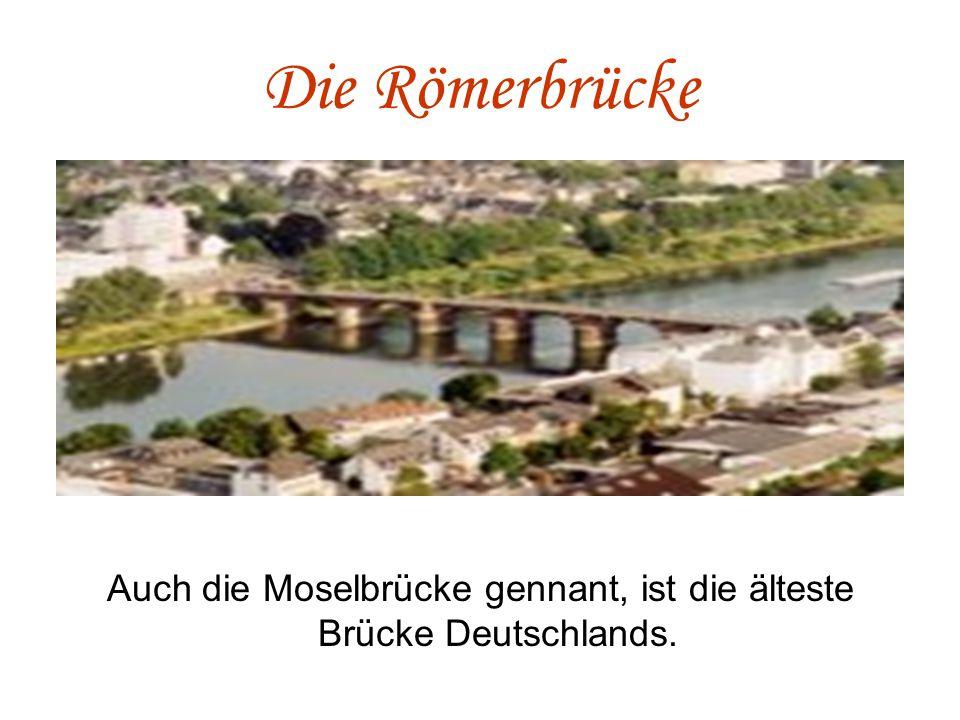 Auch die Moselbrücke gennant, ist die älteste Brücke Deutschlands.