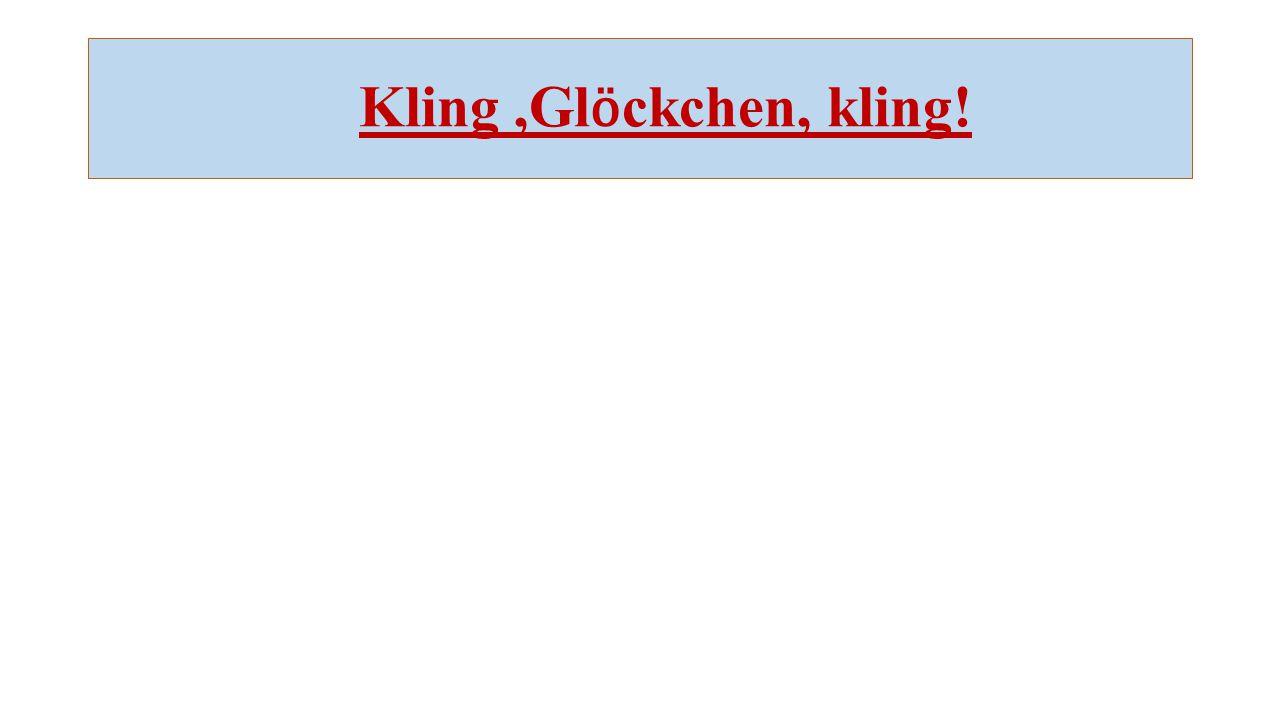 Kling ,Glӧckchen, kling!