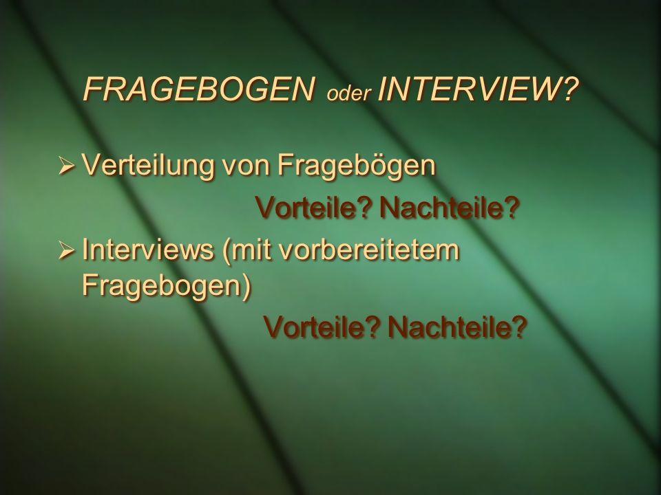 FRAGEBOGEN oder INTERVIEW