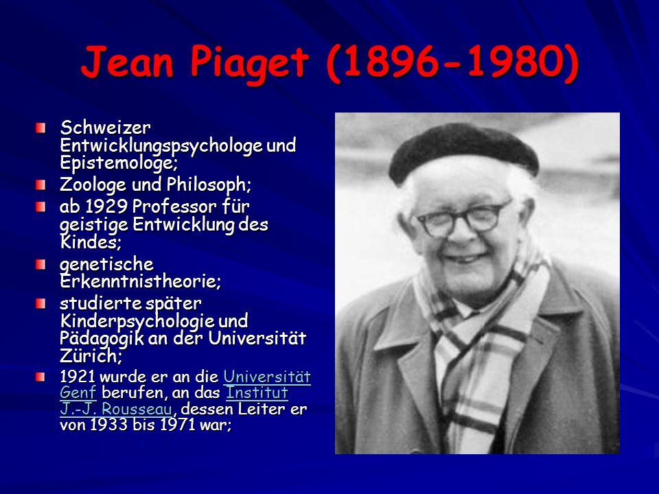 Jean Piaget (1896-1980) Schweizer Entwicklungspsychologe und Epistemologe; Zoologe und Philosoph;