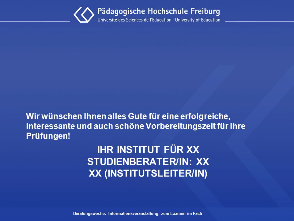 Ihr Institut für XX studienberater/in: XX XX (Institutsleiter/in)