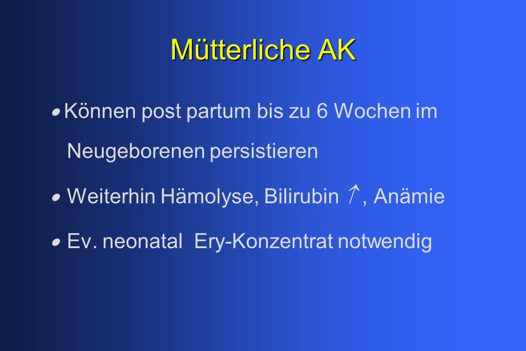 Mütterliche AK · Können post partum bis zu 6 Wochen im Neugeborenen persistieren. · Weiterhin Hämolyse, Bilirubin  , Anämie.