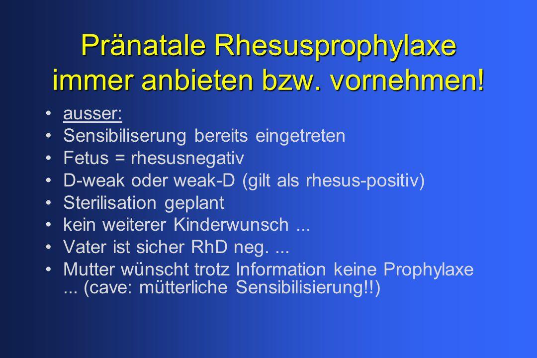 Pränatale Rhesusprophylaxe immer anbieten bzw. vornehmen!