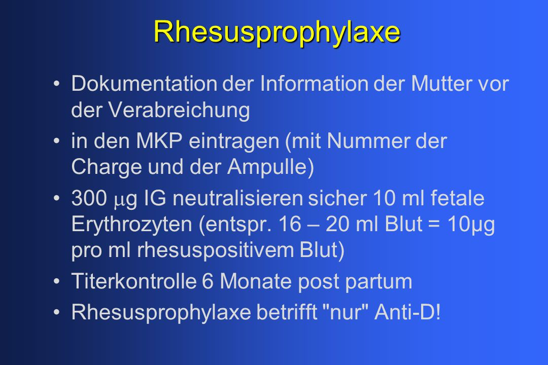 Rhesusprophylaxe Dokumentation der Information der Mutter vor der Verabreichung. in den MKP eintragen (mit Nummer der Charge und der Ampulle)