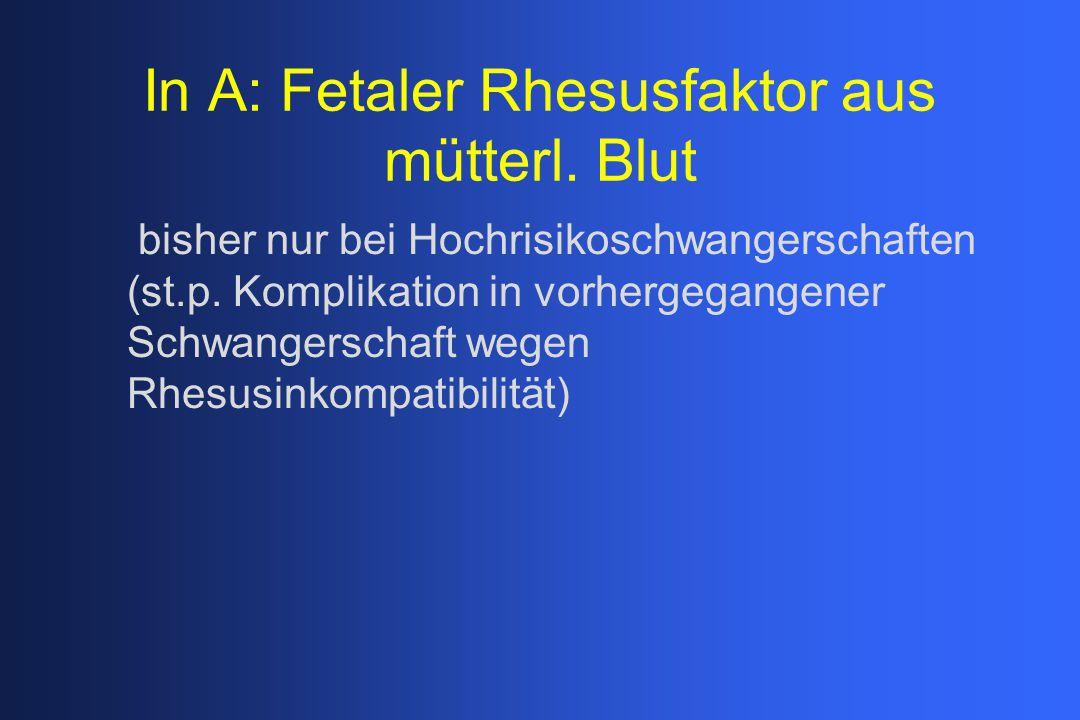 In A: Fetaler Rhesusfaktor aus mütterl. Blut