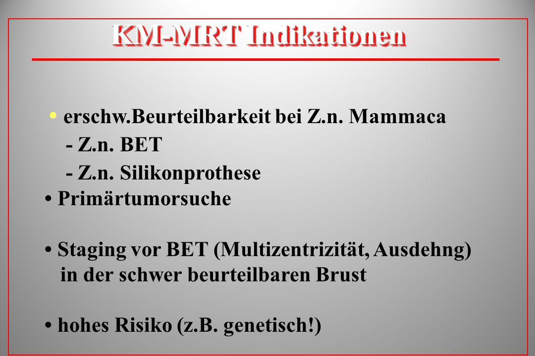 KM-MRT Indikationen - Z.n. BET - Z.n. Silikonprothese