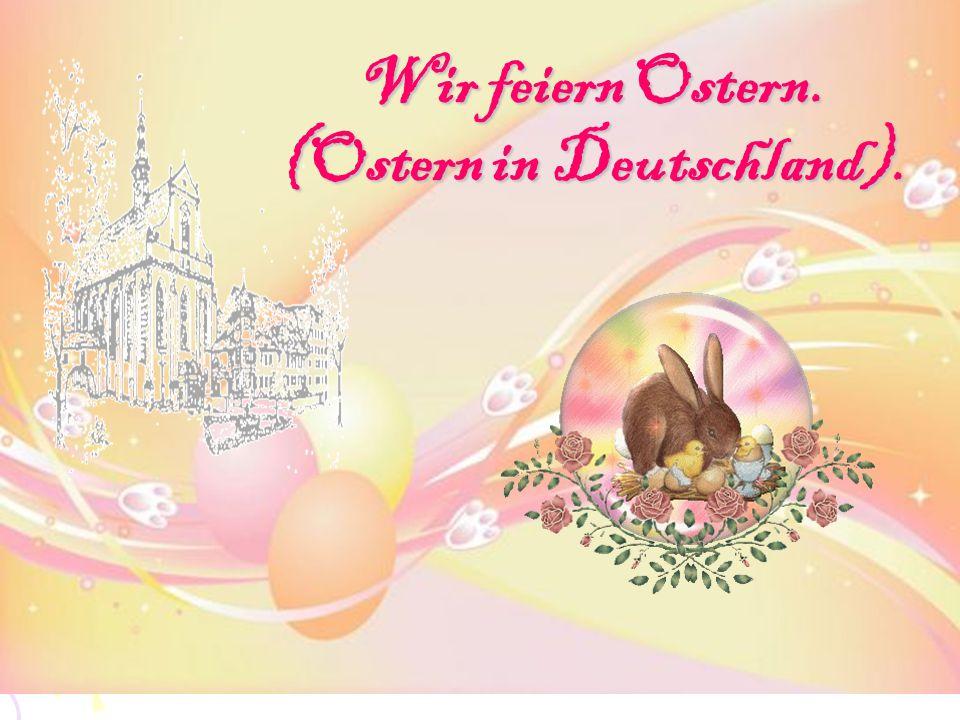Wir feiern Ostern. (Ostern in Deutschland).