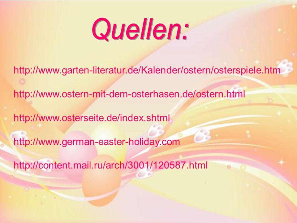 Quellen: http://www.garten-literatur.de/Kalender/ostern/osterspiele.htm. http://www.ostern-mit-dem-osterhasen.de/ostern.html.