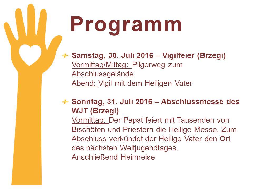Programm Samstag, 30. Juli 2016 – Vigilfeier (Brzegi) Vormittag/Mittag: Pilgerweg zum Abschlussgelände Abend: Vigil mit dem Heiligen Vater.