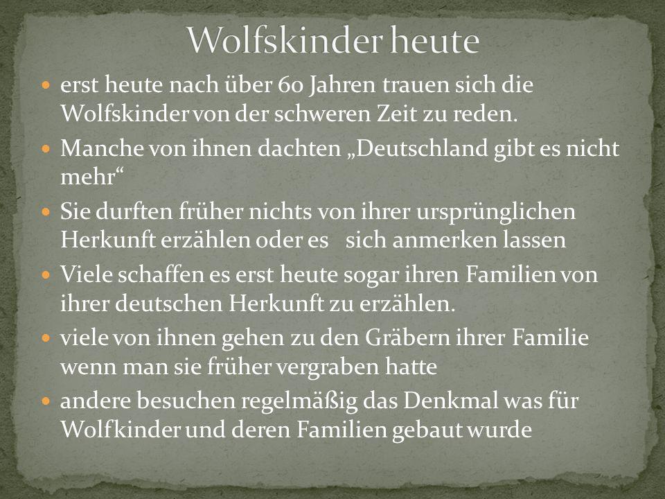 Wolfskinder heuteerst heute nach über 60 Jahren trauen sich die Wolfskinder von der schweren Zeit zu reden.