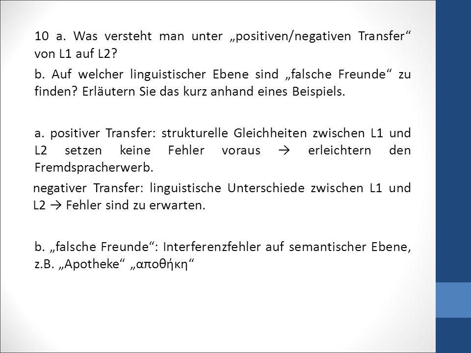 """10 a. Was versteht man unter """"positiven/negativen Transfer von L1 auf L2."""