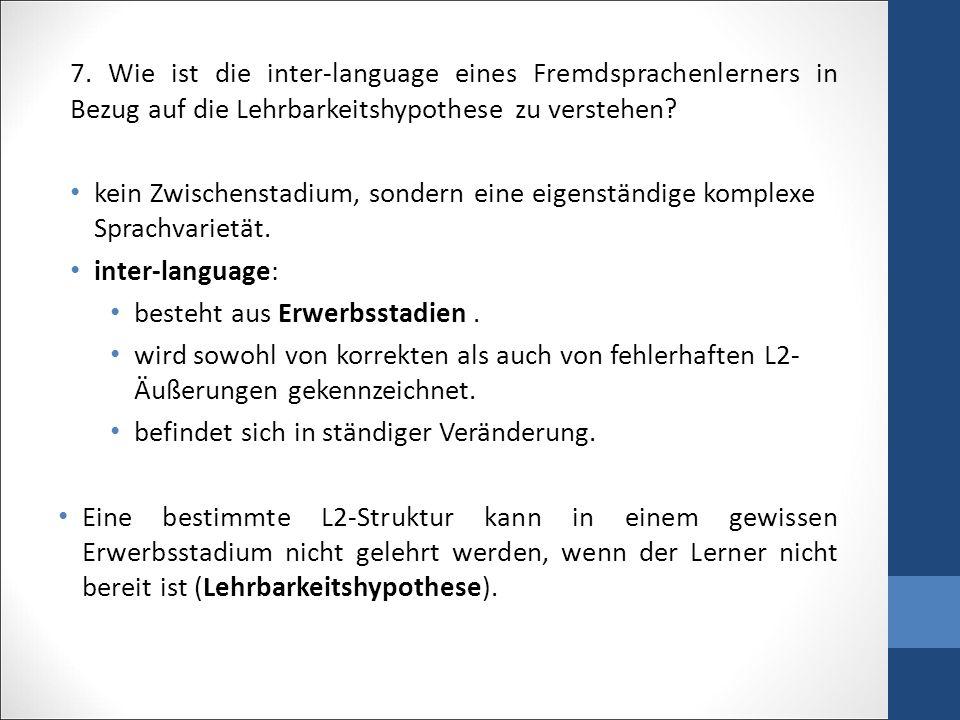 7. Wie ist die inter-language eines Fremdsprachenlerners in Bezug auf die Lehrbarkeitshypothese zu verstehen