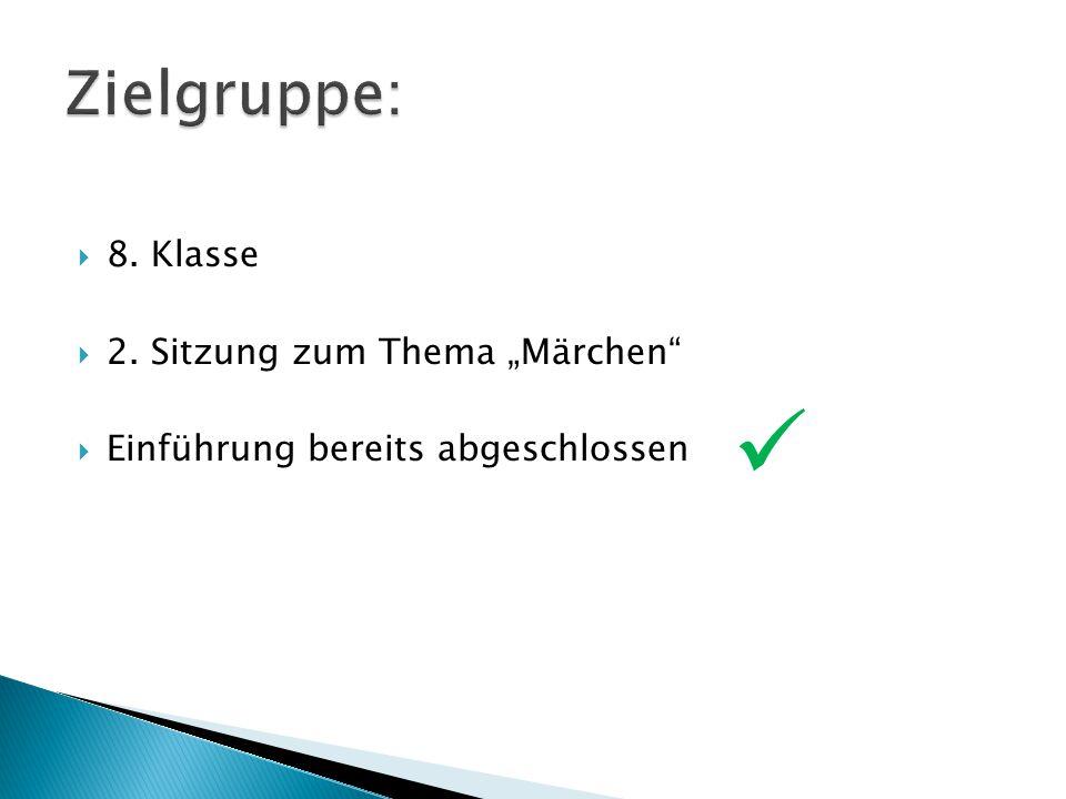 """ Zielgruppe: 8. Klasse 2. Sitzung zum Thema """"Märchen"""