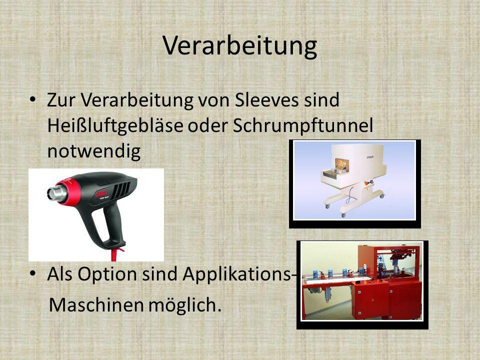 Verarbeitung Zur Verarbeitung von Sleeves sind Heißluftgebläse oder Schrumpftunnel notwendig. Als Option sind Applikations-