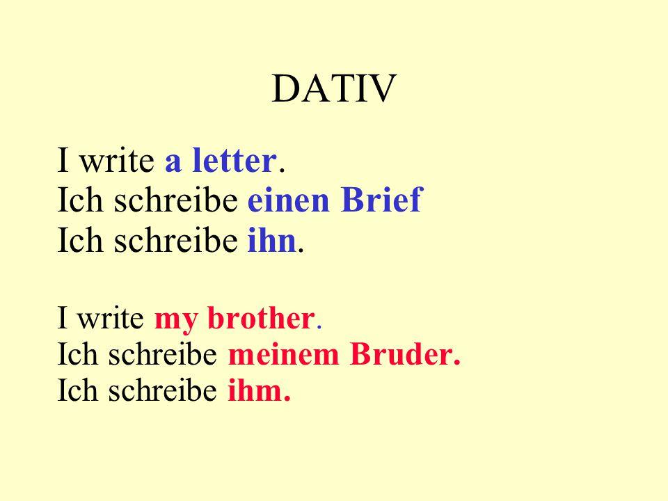 DATIV I write a letter. Ich schreibe einen Brief Ich schreibe ihn.