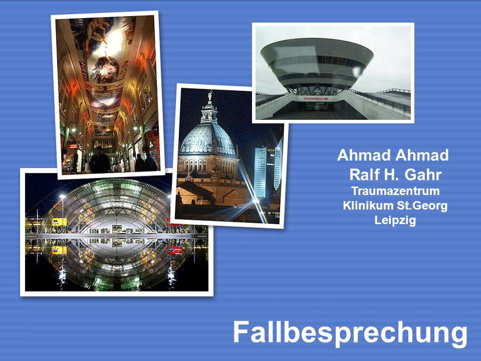 Fallbesprechung Ahmad Ahmad Ralf H. Gahr Traumazentrum