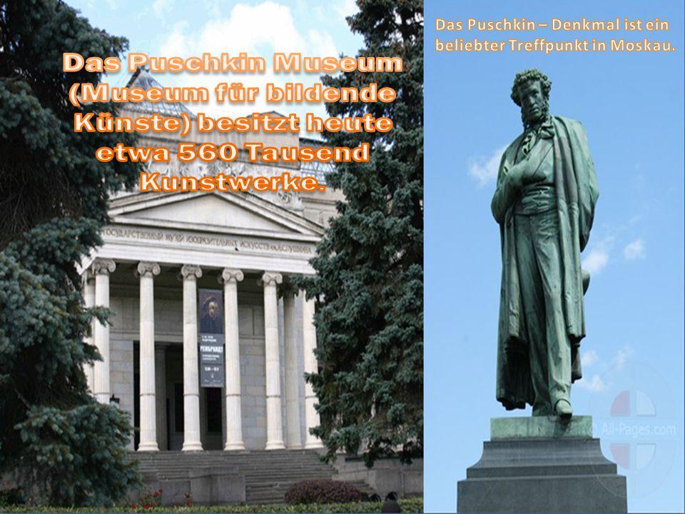 Das Puschkin Museum (Museum für bildende Künste) besitzt heute etwa 560 Tausend Kunstwerke.