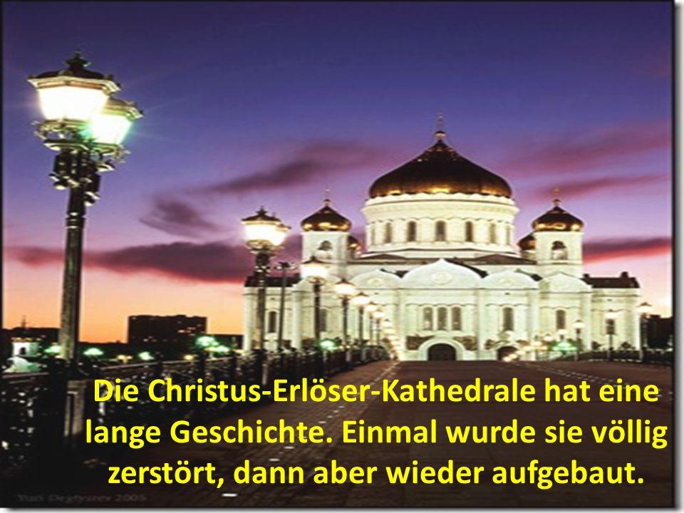 Die Christus-Erlöser-Kathedrale hat eine lange Geschichte