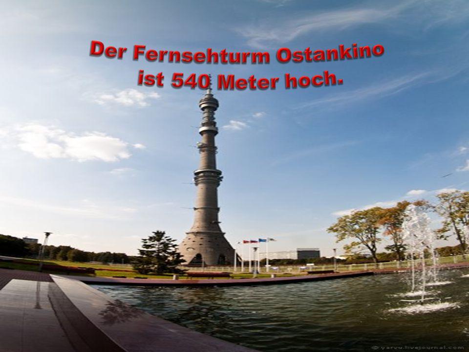 Der Fernsehturm Ostankino ist 540 Meter hoch.