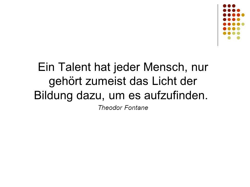 Ein Talent hat jeder Mensch, nur gehört zumeist das Licht der Bildung dazu, um es aufzufinden.
