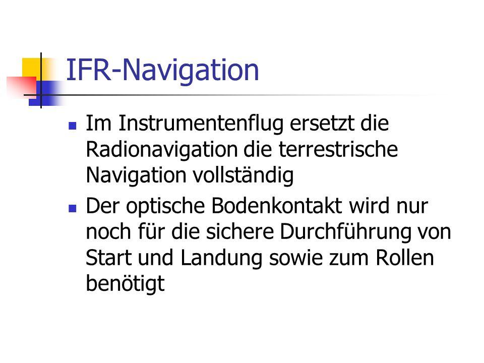 IFR-Navigation Im Instrumentenflug ersetzt die Radionavigation die terrestrische Navigation vollständig.