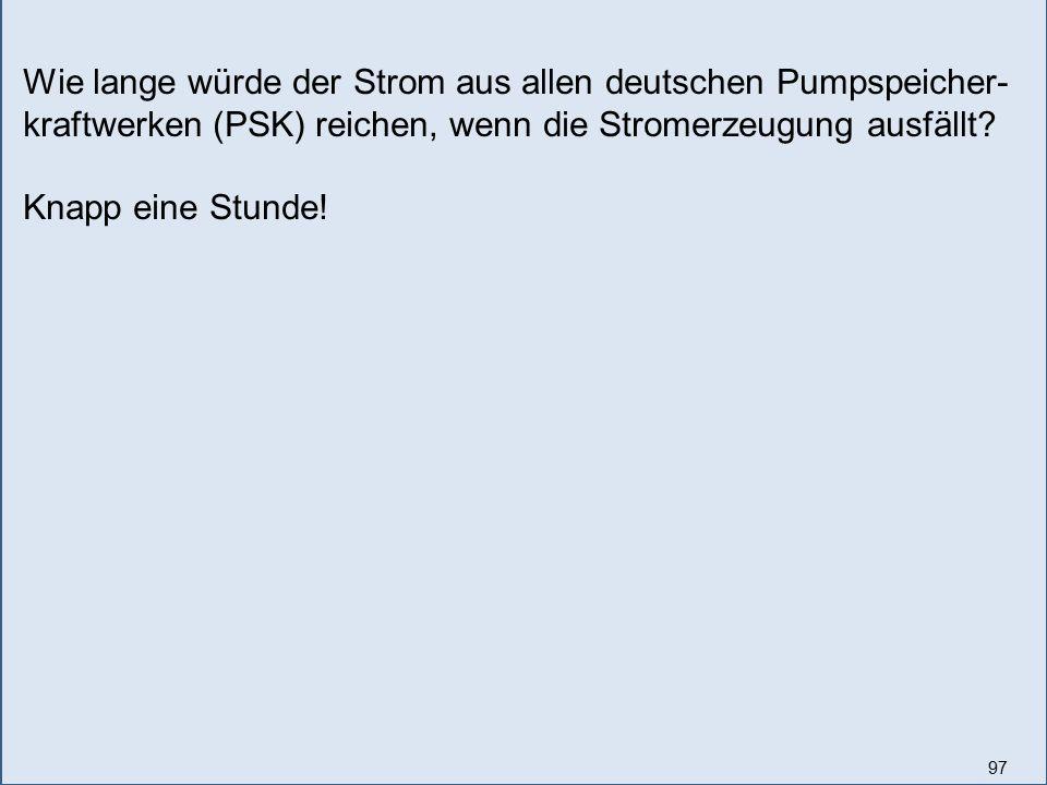 Wie lange würde der Strom aus allen deutschen Pumpspeicher-kraftwerken (PSK) reichen, wenn die Stromerzeugung ausfällt