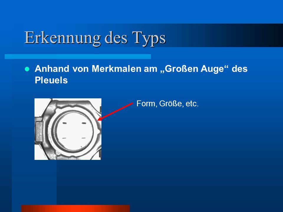 """Erkennung des Typs Anhand von Merkmalen am """"Großen Auge des Pleuels"""