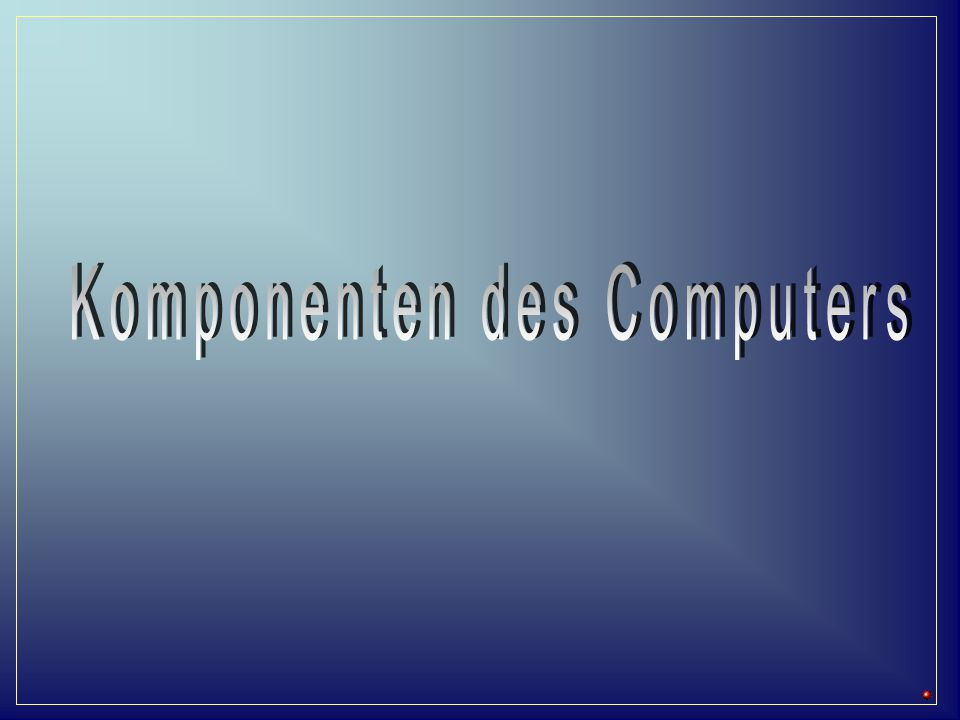 Komponenten des Computers