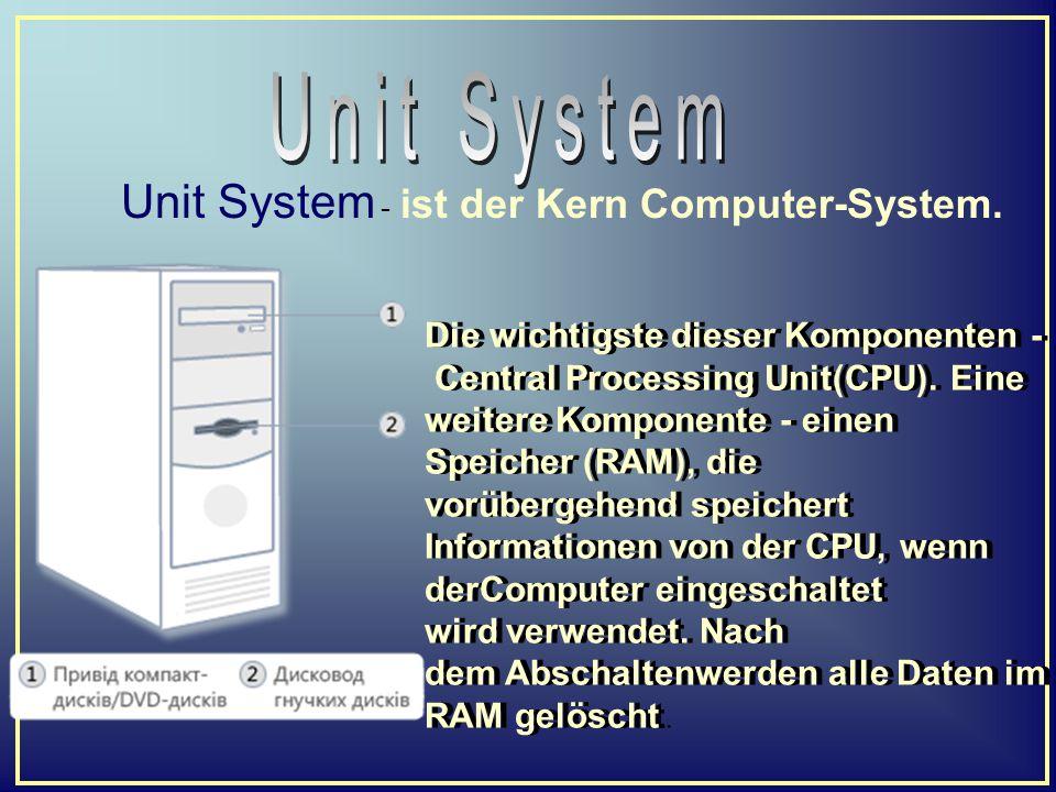 Unit System Unit System - ist der Kern Computer-System.