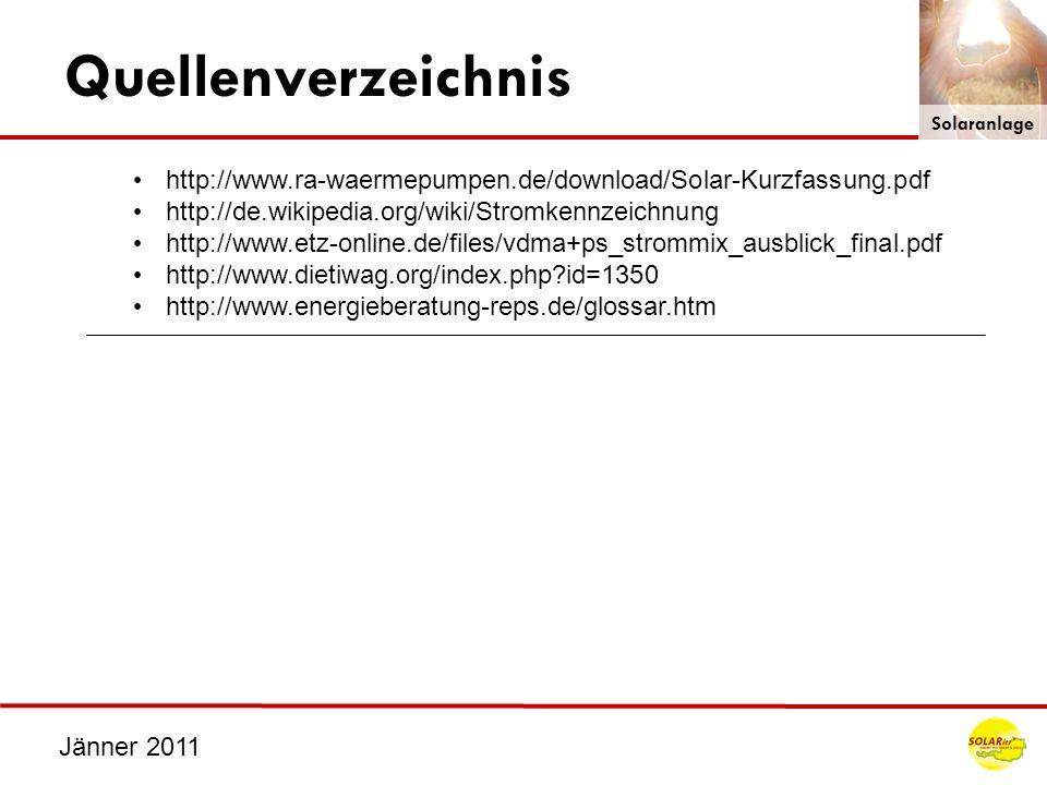 QuellenverzeichnisSolaranlage. http://www.ra-waermepumpen.de/download/Solar-Kurzfassung.pdf. http://de.wikipedia.org/wiki/Stromkennzeichnung.
