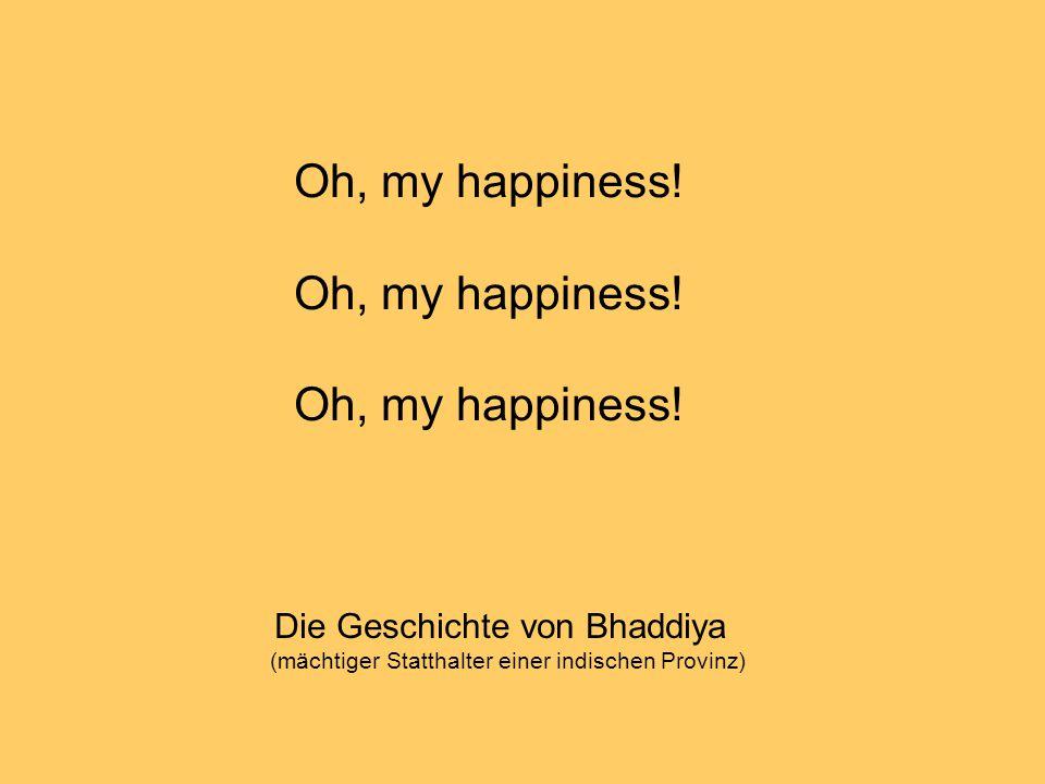 Oh, my happiness! Die Geschichte von Bhaddiya