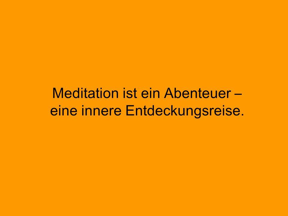 Meditation ist ein Abenteuer – eine innere Entdeckungsreise.