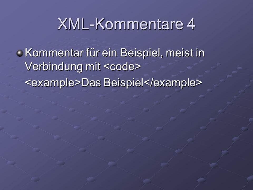 XML-Kommentare 4 Kommentar für ein Beispiel, meist in Verbindung mit <code> <example>Das Beispiel</example>