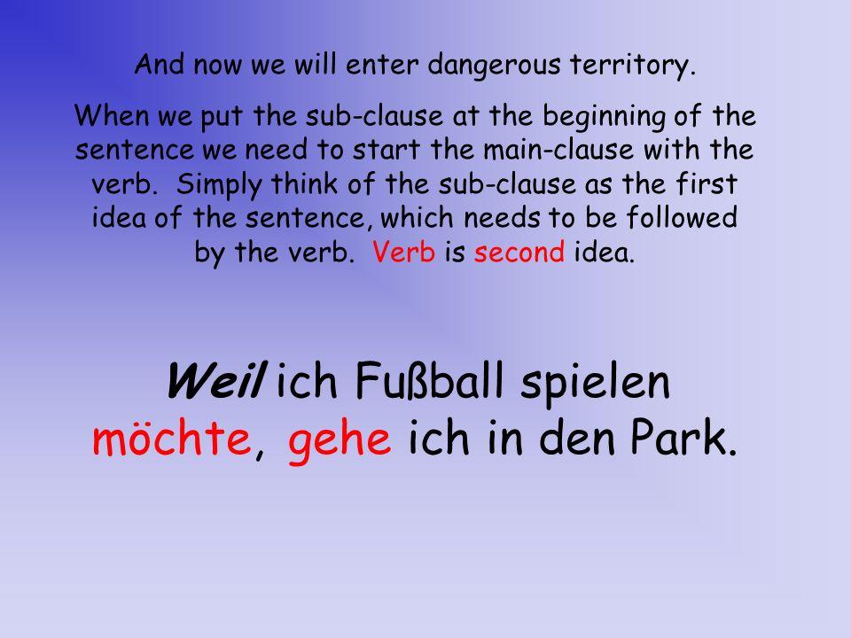 Weil ich Fußball spielen möchte, gehe ich in den Park.