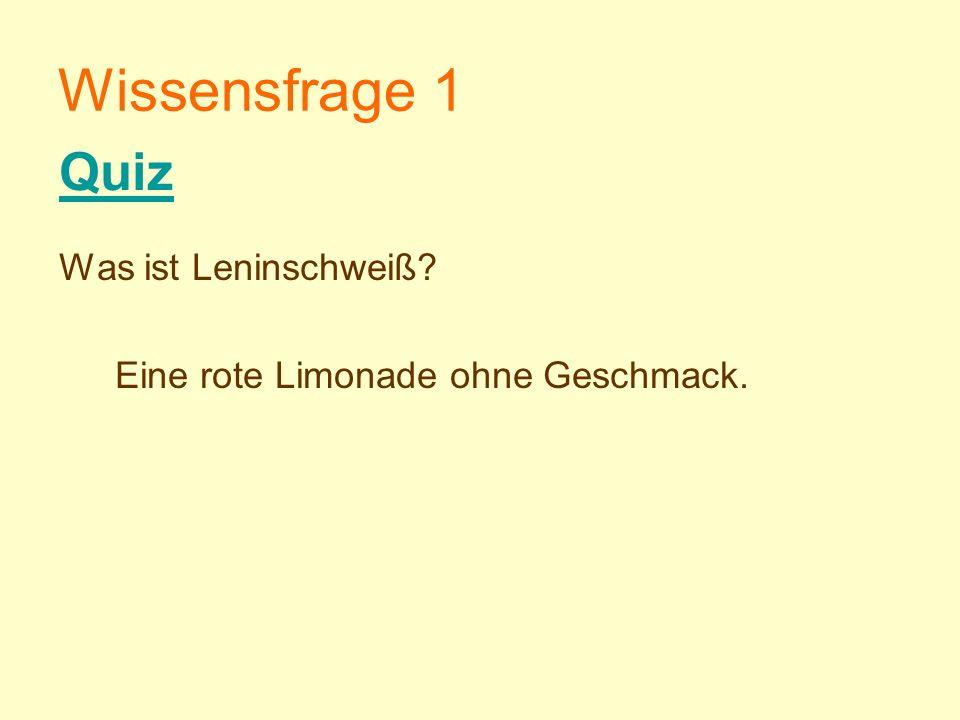 Wissensfrage 1 Quiz Was ist Leninschweiß