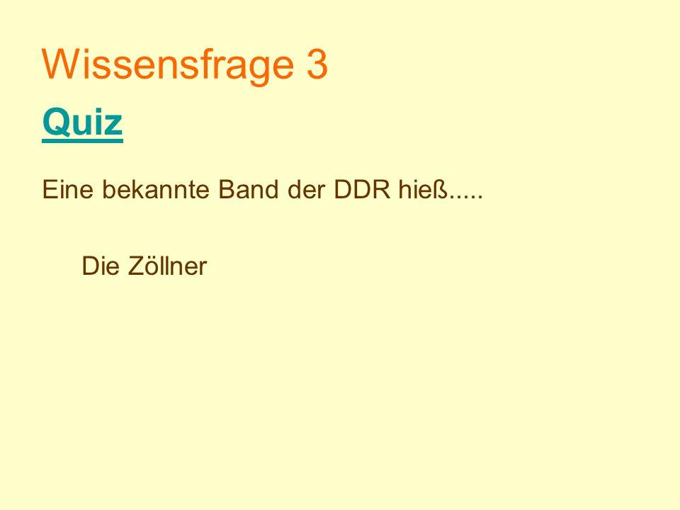 Wissensfrage 3 Quiz Eine bekannte Band der DDR hieß..... Die Zöllner