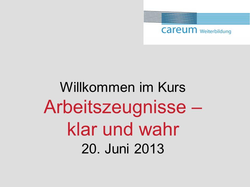 Willkommen im Kurs Arbeitszeugnisse – klar und wahr 20. Juni 2013