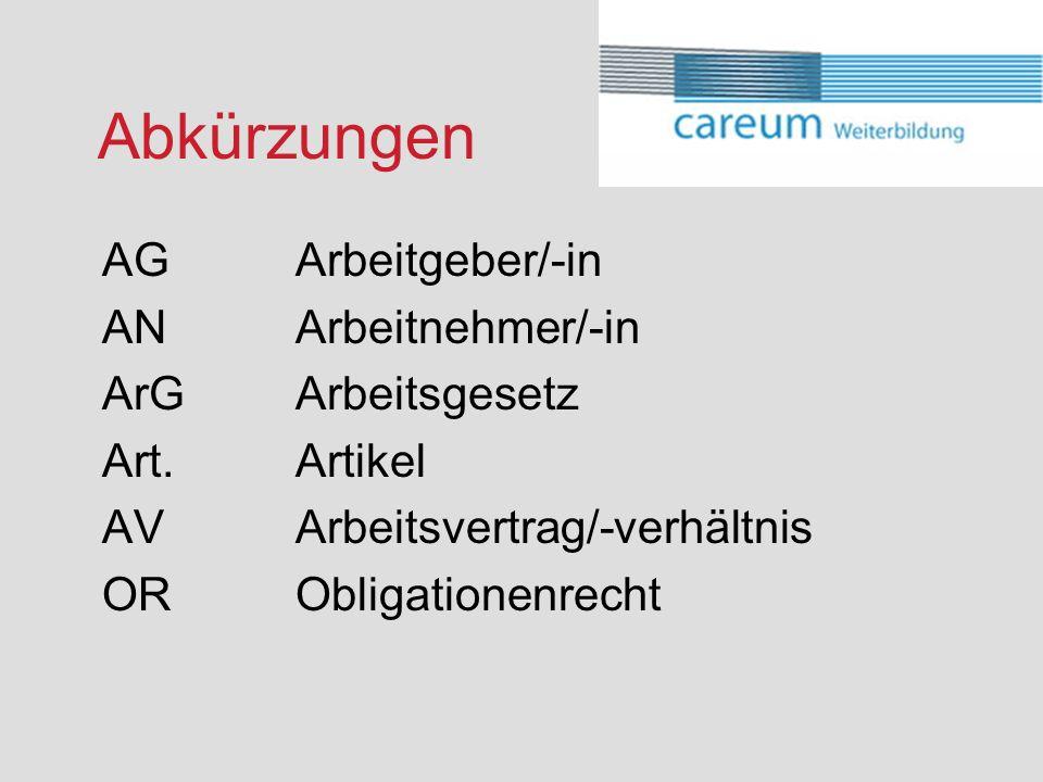 Abkürzungen AG Arbeitgeber/-in AN Arbeitnehmer/-in ArG Arbeitsgesetz