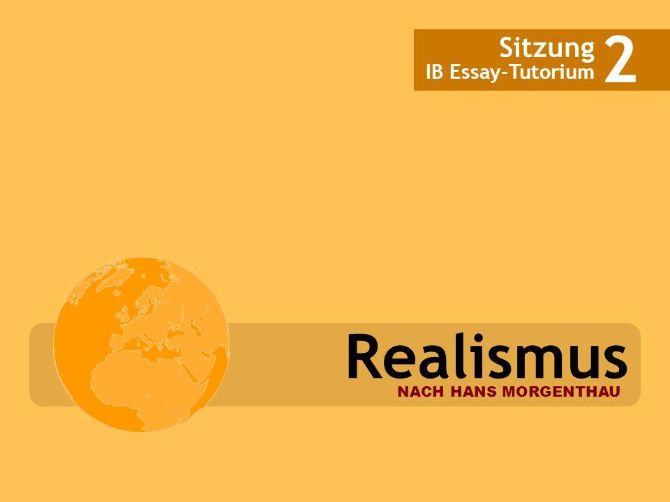 2 Sitzung IB Essay-Tutorium Realismus NACH HANS MORGENTHAU