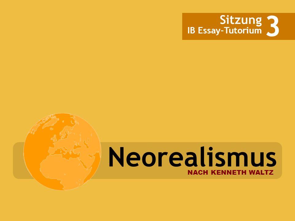 3 Sitzung IB Essay-Tutorium Neorealismus NACH KENNETH WALTZ