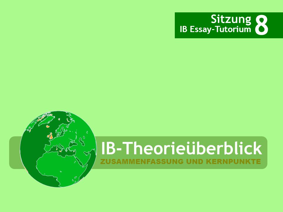 8 IB-Theorieüberblick Sitzung IB Essay-Tutorium