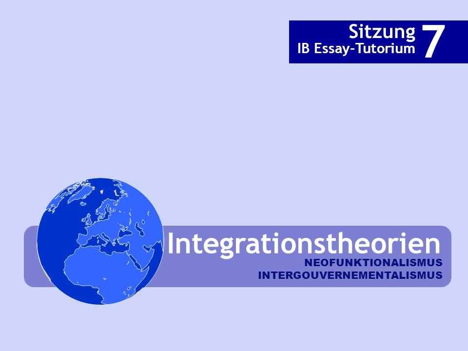 7 Integrationstheorien Sitzung IB Essay-Tutorium NEOFUNKTIONALISMUS