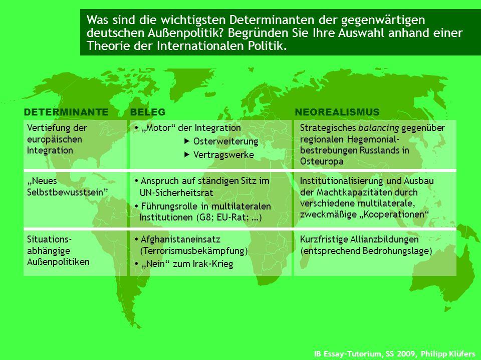 Was sind die wichtigsten Determinanten der gegenwärtigen deutschen Außenpolitik Begründen Sie Ihre Auswahl anhand einer Theorie der Internationalen Politik.