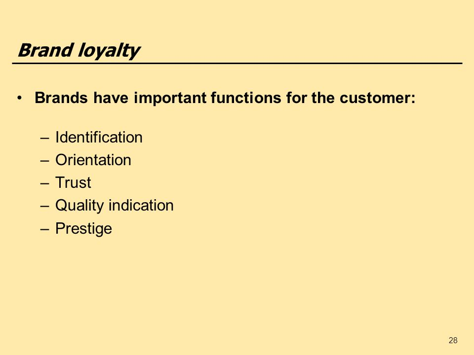 Brand loyalty Brands have important functions for the customer: