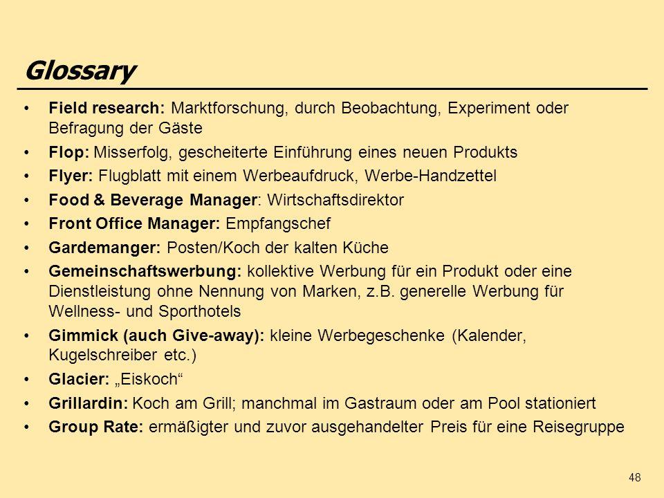 Glossary Field research: Marktforschung, durch Beobachtung, Experiment oder Befragung der Gäste.