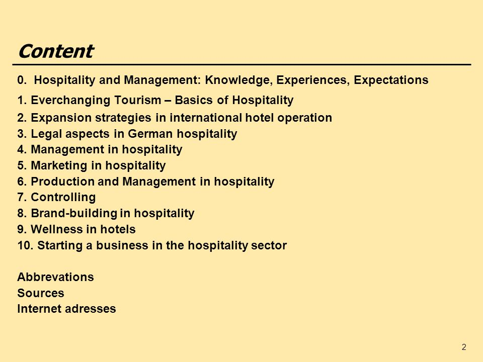 Content 0. Hospitality and Management: Knowledge, Experiences, Expectations. 1. Everchanging Tourism – Basics of Hospitality.