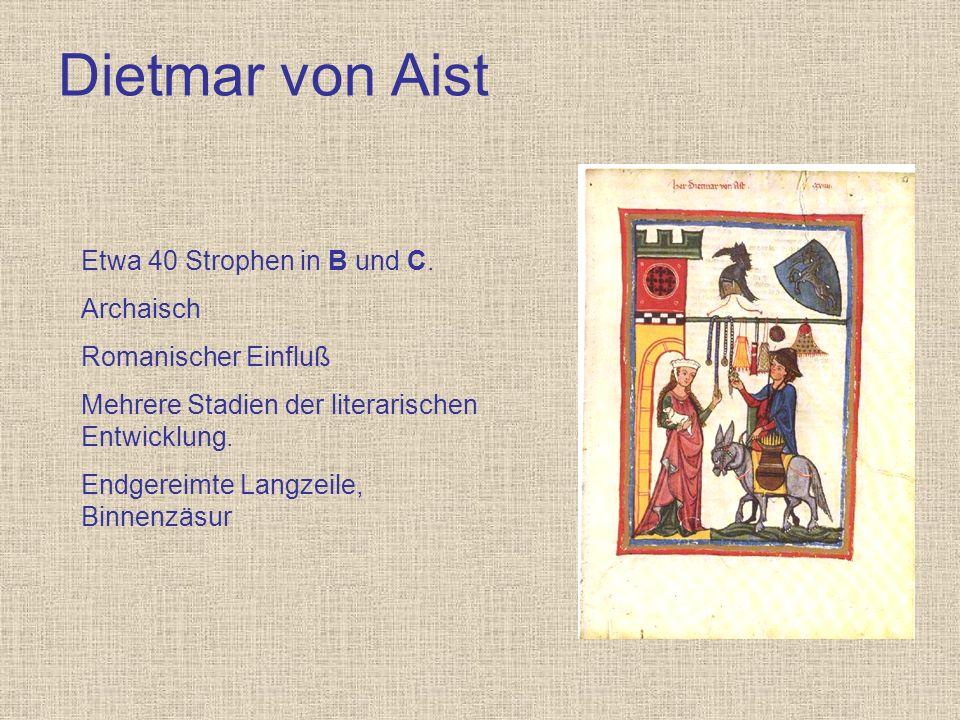 Dietmar von Aist Etwa 40 Strophen in B und C. Archaisch