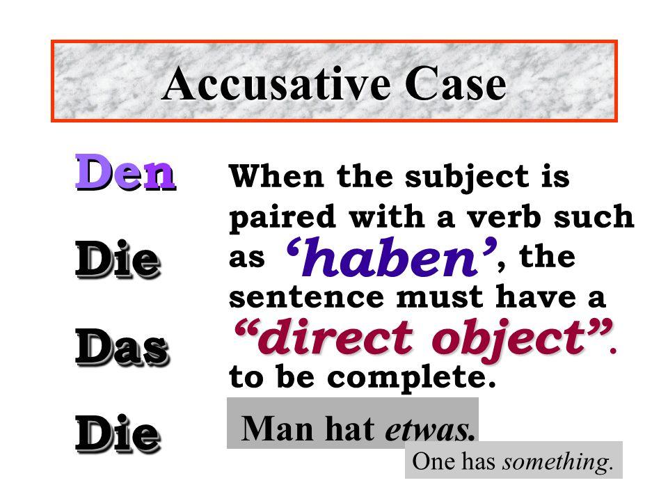 'haben' Accusative Case Den Die Das direct object . Man hat etwas.