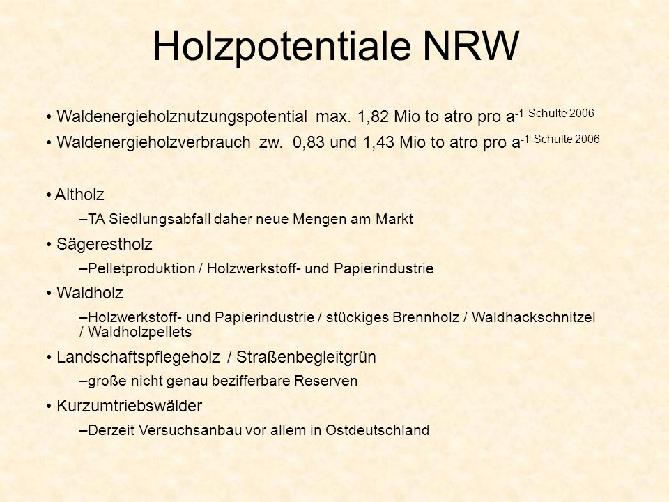 Holzpotentiale NRW Waldenergieholznutzungspotential max. 1,82 Mio to atro pro a-1 Schulte 2006.