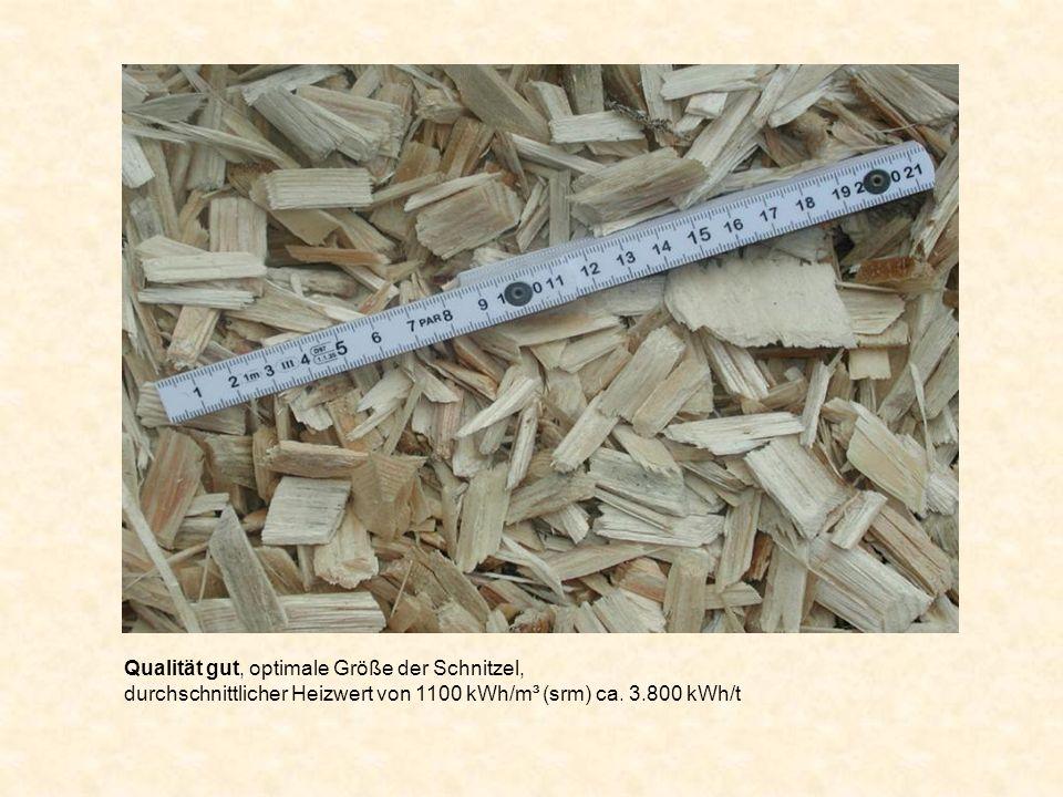 Qualität gut, optimale Größe der Schnitzel, durchschnittlicher Heizwert von 1100 kWh/m³ (srm) ca.